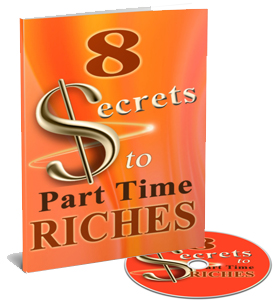8 Secrets to Part Time Riches